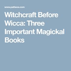 Witchcraft Before Wicca: Three Important Magickal Books