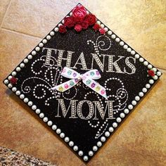 Graduation Cap - Cool way to thank your mom!