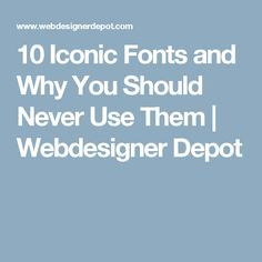 10 Iconic Fonts and Why You Should Never Use Them Game Design, Never, Fonts, Illustrator, Graphics, Projects, Designer Fonts, Log Projects, Blue Prints