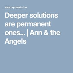Deeper solutions are permanent ones... | Ann & the Angels