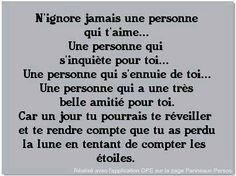 Never ignore a person who loves you, cares for you and misses you. Because one day you might wake up from your sleep and realize you lost the moon while counting the stars. The Words, Cool Words, French Words, French Quotes, Words Quotes, Me Quotes, Sayings, Great Quotes, Inspirational Quotes