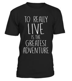 """# To Really Live is the Greatest Adventure T-Shirt .  Special Offer, not available in shops      Comes in a variety of styles and colours      Buy yours now before it is too late!      Secured payment via Visa / Mastercard / Amex / PayPal      How to place an order            Choose the model from the drop-down menu      Click on """"Buy it now""""      Choose the size and the quantity      Add your delivery address and bank details      And that's it!      Tags: The greatest adventure anyone can…"""