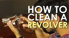 How to Clean a Revolver | The Art of Manliness