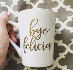Bye Felicia // Gold Vinyl Coffee Mug // Funny by cmorrisdesigns