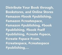 Distribute Your Book through, Bookstores, and Online Stores #amazon #book #publishing, #amazon #createspace, #amazon #publishing, #book #publishing, #book #self #publishing, #create #space, #create #space #com, #createspace, #createspace #publishing, #createspace.com, #free #book #publishing, #free #book #publishing, #get #book #published, #getting #published, #how #to #publish #a #book, #writing #a #book, #how #to #self-publish, #on #demand #books, #on #demand #publishing, #sell #your…