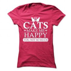 Cats make me happy You not so much T Shirts, Hoodies, Sweatshirts. GET ONE ==> https://www.sunfrog.com/Pets/Cats-make-me-happy-You-not-so-much-HotPink-29463486-Ladies.html?41382
