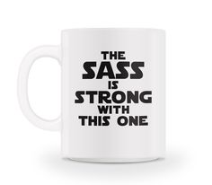 The Sass Is Strong Mug