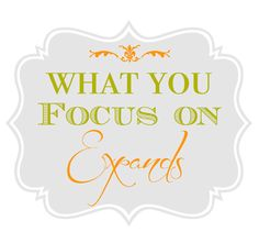 What You Focus On Expands {Printable #Quote}