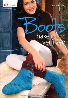 Boots häkeln und verfilzen von Veronika Hug http://www.amazon.de/dp/3841062156/ref=cm_sw_r_pi_dp_.lmPvb0EDEZKZ