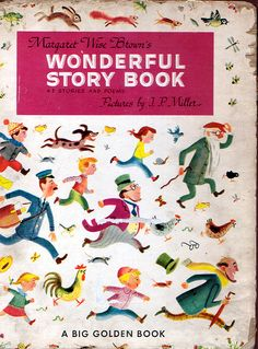 'Wonderful Story Book' 1948  Stories by Margaret Wise Brown  Illustrations by J.P. Miller