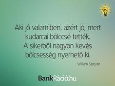 Aki jó valamiben, azért jó, mert kudarcai bölccsé tették. A sikerből nagyon kevés bölcsesség nyerhető ki. - William Saroyan, www.bankracio.hu idézet