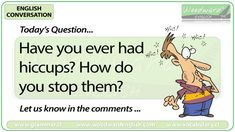 English Conversation Question 92 *** Have you ever had hiccups? *** Let us know in the comments English Today, Learn English, How Do You Stop, Let It Be, Preschool Worksheets, Tracing Worksheets, Woodward English, Conversation Questions, English Tips
