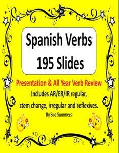 Spanish Verbs - Regular, Irregular, Stem Change and Reflexives 195 Slides by Sue Summers - Great for introducing, reviewing, and making colorful bulletin boards!