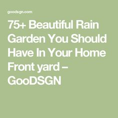 75+ Beautiful Rain Garden You Should Have In Your Home Front yard – GooDSGN