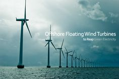 Offshore Floating Wind Turbines to Reap Green Electricity
