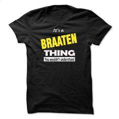BRAATEN THING... YOU WOULD NOT UNDERSTAND! - #button up shirt #blue shirt. ORDER NOW => https://www.sunfrog.com/LifeStyle/BRAATEN-THING-YOU-WOULD-NOT-UNDERSTAND.html?68278