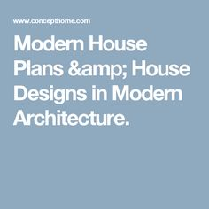 Modern House Plans & House Designs in Modern Architecture.