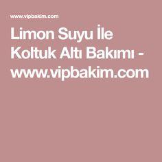 Limon Suyu İle Koltuk Altı Bakımı - www.vipbakim.com