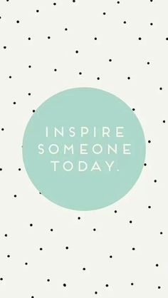 Who will you inspire today? #inspiration