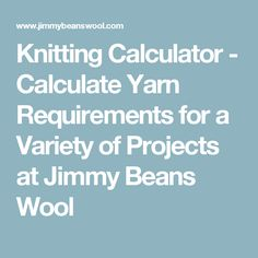 Knitting Calculator - Calculate Yarn Requirements for a Variety of Projects at Jimmy Beans Wool