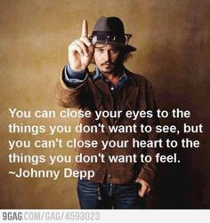 So true, but when I look at you Johnny you take away my pain. :P