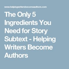 The Only 5 Ingredients You Need for Story Subtext - Helping Writers Become Authors