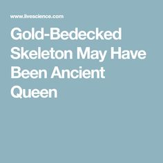 Gold-Bedecked Skeleton May Have Been Ancient Queen