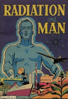 Radiation and Man  Here is a lovely pro-nuclear comic book from 1972. Though it predates The Watchmen by more than a decade, check out the Doctor Manhattan-ish figure on the cover.
