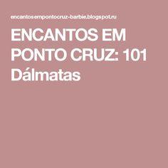 ENCANTOS EM PONTO CRUZ: 101 Dálmatas