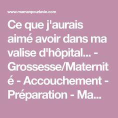Ce que j'aurais aimé avoir dans ma valise d'hôpital... - Grossesse/Maternité - Accouchement - Préparation - Mamanpourlavie.com