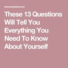 These 13 Questions Will Tell You Everything You Need To Know About Yourself