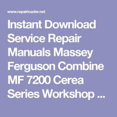 Instant Download Service Repair Manuals Massey Ferguson Combine MF 7200 Cerea Series Workshop Manual