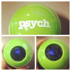 "Psych Magic 8 Ball - ""Wait for iiiiit!"" (wish I could find one of these!)"
