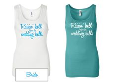 Bachelorette Party Tank Top Custom Made to Order Raisin' hell before the wedding bells Teal
