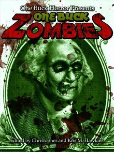 """""""One Buck Zombies""""  ***  Christopher and Kris M. Hawkins  (2011)"""