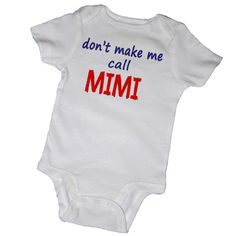 DON'T MaKE Me CALL MIMI Bodysuits Tees Grandma Nana by EmbryLu, $14.00