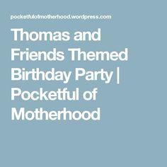 Thomas and Friends Themed Birthday Party | Pocketful of Motherhood