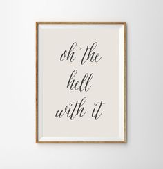 Oh the hell with it  sarcastic wall art print by alphonnsine