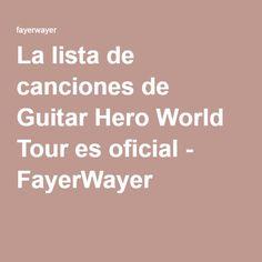 La lista de canciones de Guitar Hero World Tour es oficial - FayerWayer