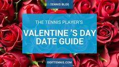 The Tennis Player's Valentine 's Day Date Guide