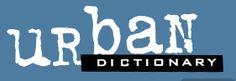 Urban Dictionary http://www.urbandictionary.com/