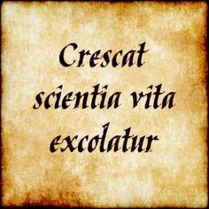 """Crescat scientia vita excolatur - """"let knowledge grow"""""""