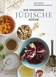 Die moderne jüdische Küche: Amazon.de: Leah Koenig: Bücher