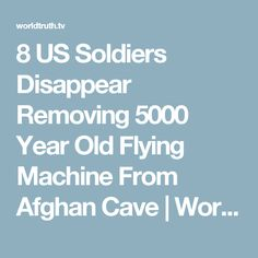 8 US Soldiers Disappear Removing 5000 Year Old Flying Machine From Afghan Cave | World Truth.TV