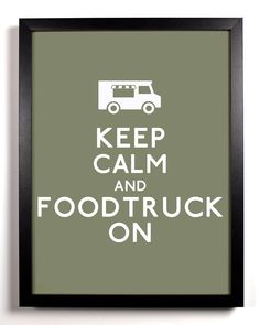 Keep Calm and Food Truck On