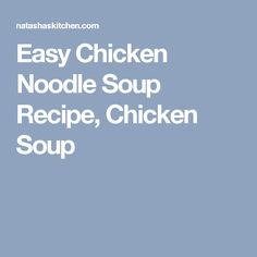 Easy Chicken Noodle Soup Recipe, Chicken Soup