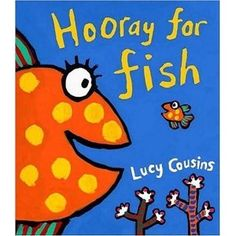 Book, Hooray for Fish by Lucy Cousins (Shapes & Sizes)