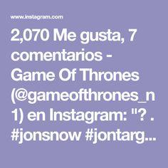 "2,070 Me gusta, 7 comentarios - Game Of Thrones (@gameofthrones_n1) en Instagram: ""🤩 . #jonsnow #jontargaryen #aegontargaryen #daenerys #daenerystargaryen #tyrionlannister #drogon…"""