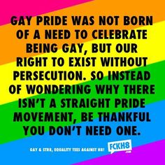 GLBTQI PRIDE. Know it. Have it. When they try to shame you for it, laugh and move on. <3