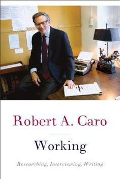 Working: Researching, Interviewing, Writing by Robert Caro out on 4/9
